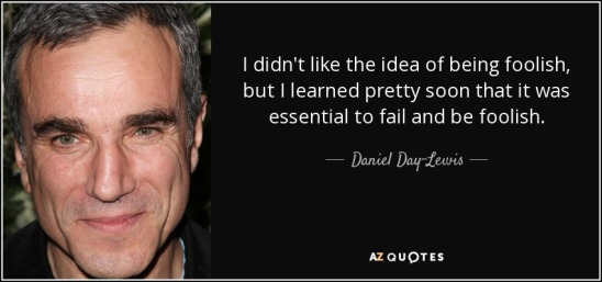 quote-i-didn-t-like-the-idea-of-being-foolish-but-i-learned-pretty-soon-that-it-was-essential-daniel-day-lewis-17-43-30